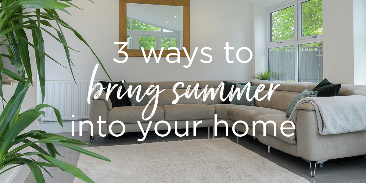 3 ways of bringing summer into your home